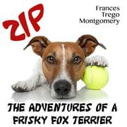 Zip, the Adventures of a Frisky Fox Terrier - Audiobook