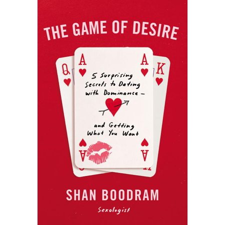 The Game of Desire : 5 Surprising Secrets to Dating with Dominance--And Getting What You