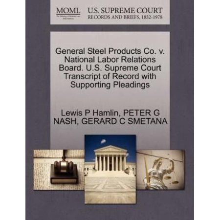 General Steel Products Co. V. National Labor Relations Board. U.S. Supreme Court Transcript of Record with Supporting (Labor Records)