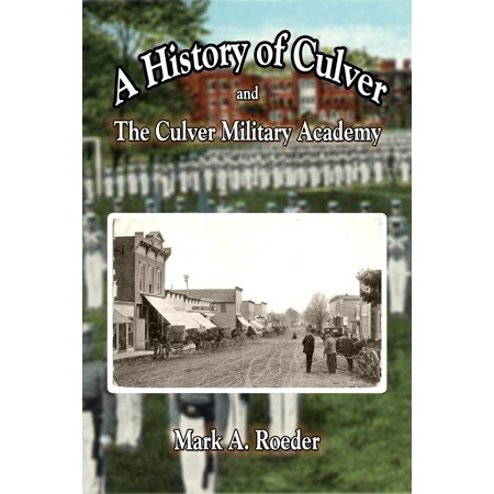A History of Culver and The Culver Military Academy -