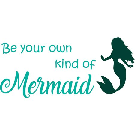 Be Your Own Kind Of Mermaid Fairytale Teen Bedroom Picture Art Mural Custom Wall Decal Vinyl Sticker 10 Inches X 18 Inches