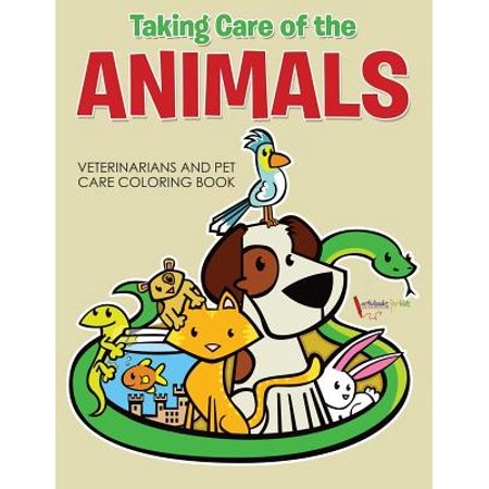 Taking Care of the Animals : Veterinarians and Pet Care Coloring Book