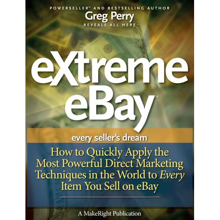 eXtreme eBay: How to Quickly Apply the Most Powerful Direct Marketing Techniques in the World to Every Item You Sell on eBay -
