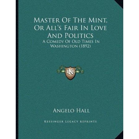 Master Of The Mint  Or Alls Fair In Love And Politics  A Comedy Of Old Times In Washington  1892