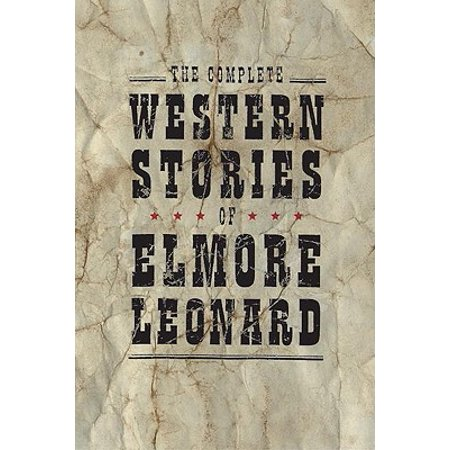 The Complete Western Stories of Elmore Leonard -