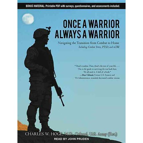 Once a Warrior, Always a Warrior: Navigating the Transition from Combat to Home: Including Combat Stress, PTSD, and mTBI