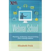 Webinar School: Planning, producing, and presenting your training webinar (Paperback)