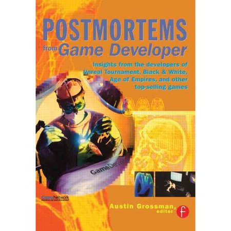 Postmortems From Game Developer  Insights From The Developers Of Unreal Tournament  Black And White  Age Of Empires  And Other Top Selling Games