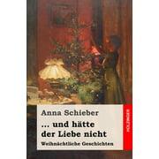 ... und hätte der Liebe nicht: Weihnächtliche Geschichten (Paperback)
