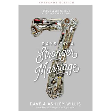 7 Days to a Stronger Marriage : Grow Closer to Your Wife Than Ever