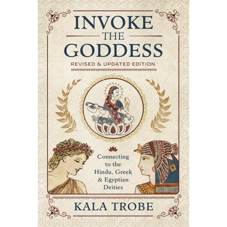 Invoke the Goddess : Connecting to the Hindu, Greek & Egyptian - Hindu Deities