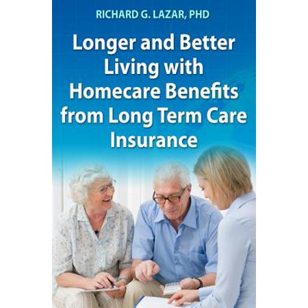 Longer and Better Living with Homecare Benefits from Long Term Care Insurance - (Best Rated Long Term Care Insurance)