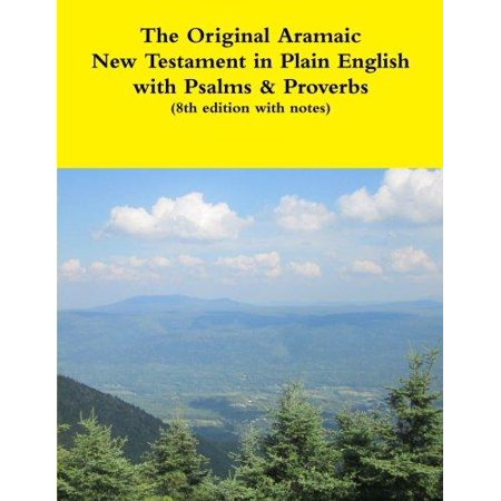 The Original Aramaic New Testament In Plain English With Psalms   Proverbs  8Th Edition With Notes