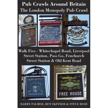 Pub Crawls Around Britain. The London Monopoly Pub Crawl. Walk Five Whitechapel Road, Liverpool Street Station, Pass Go, Fenchurch Street Station & Old Kent Road - eBook (Pub Crawl Outfit Ideas)