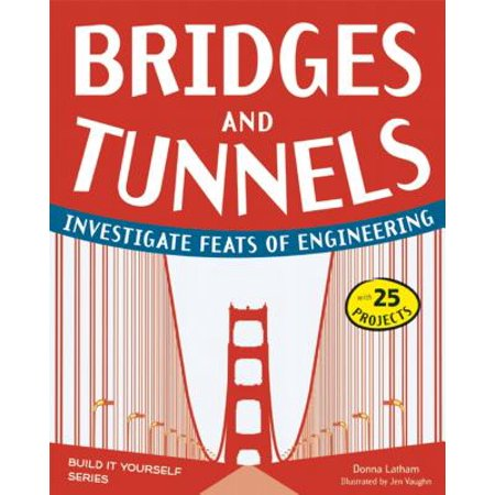 Bridges and Tunnels : Investigate Feats of Engineering with 25