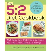 The 5:2 Diet Cookbook : 120 Easy and Delicious Recipes for Your Two Days of Fasting