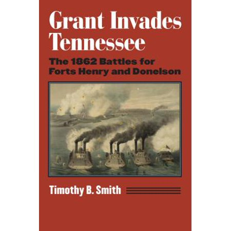 Modern War Studies (Hardcover): Grant Invades Tennessee: The 1862 Battles for Forts Henry and Donelson (Hardcover) - Fort Henry Halloween