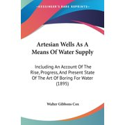 Artesian Wells as a Means of Water Supply : Including an Account of the Rise, Progress, and Present State of the Art of Boring for Water (1895)