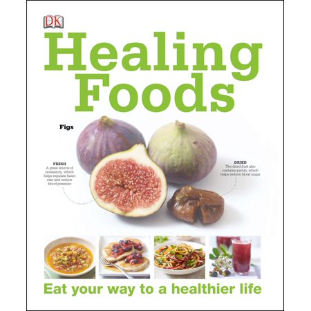 Healing Foods : Eat Your Way to a Healthier Life