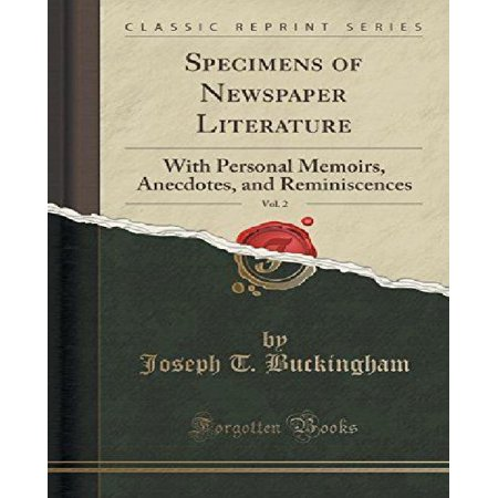 Specimens Of Newspaper Literature  Vol  2  With Personal Memoirs  Anecdotes  And Reminiscences  Classic Reprint