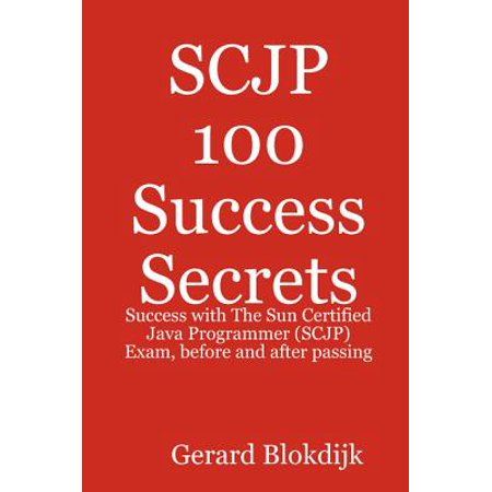 SCJP 100 Success Secrets: Success with The Sun Certified Java Programmer (SCJP) Exam, before and after passing - (Sun In Lightening Spray Before And After)