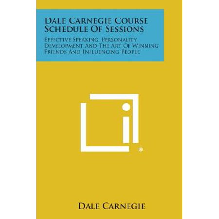 Dale Carnegie Course Schedule of Sessions : Effective Speaking, Personality Development and the Art of Winning Friends and Influencing People - Worlds Of Fun Halloween Schedule
