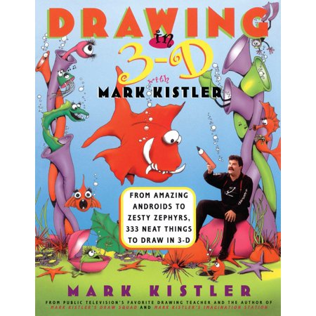 Drawing in 3-D with Mark Kistler : Drawing in 3-D with Mark