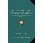 Sound and Music : A Non-Mathematical Treatise on the Physical Constitution of Musical Sounds and Harmony (1873)
