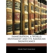 Immigration, a World Movement and Its American Significance
