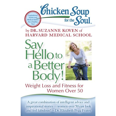 Chicken Soup for the Soul: Say Hello to a Better Body! : Weight Loss and Fitness for Women Over 50