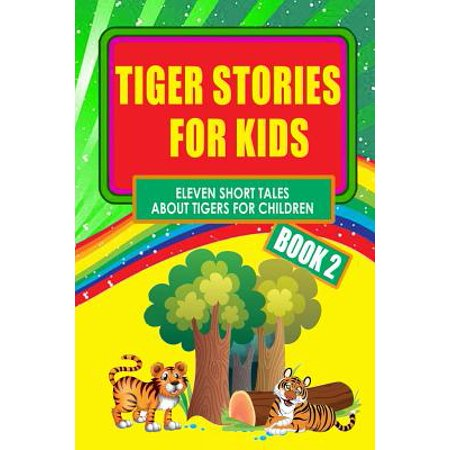 Tiger Stories For Kids   Book 2  Eleven Fairy Tales About Tigers For Children  Illustrated