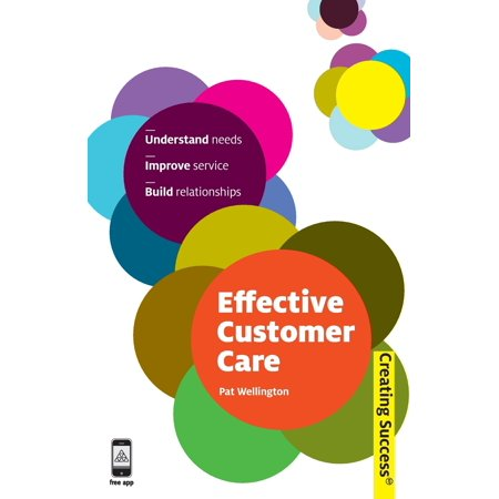 Effective Customer Care : Understand Needs, Improve Service, Build Relationships (Need Customer Service)