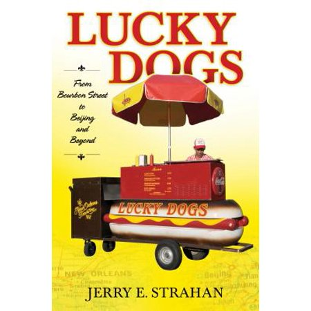 Lucky Dogs : From Bourbon Street to Beijing and