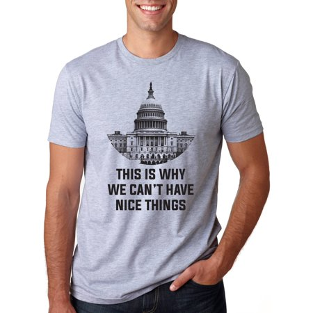 This Is Why We Can't Have Nice Things Capitol T Shirt Funny Political (Have U Tried That Crazy Wrap Thing)
