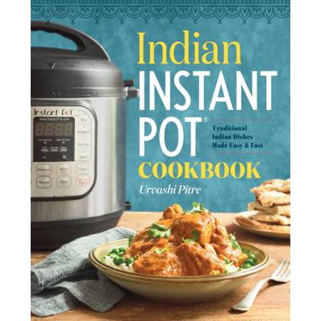 Indian Instant Pot(r) Cookbook : Traditional Indian Dishes Made Easy and Fast