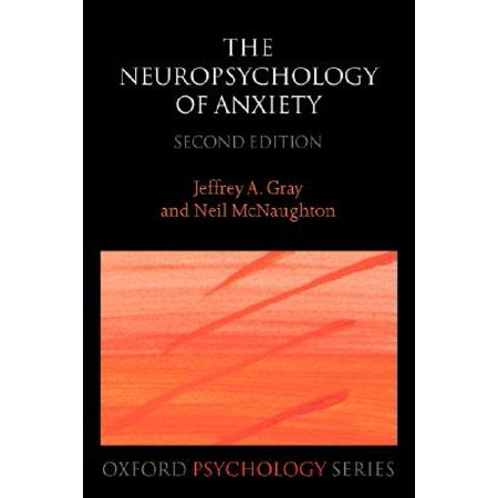 The Neuropsychology of Anxiety : An Enquiry Into the Functions of the Septo-Hippocampal - Function System