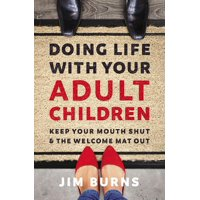 Doing Life with Your Adult Children: Keep Your Mouth Shut and the Welcome Mat Out (Paperback)