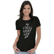Sassy Tees Shirts Tshirts For Womens Be Strong Never Give Up Motivational Gift