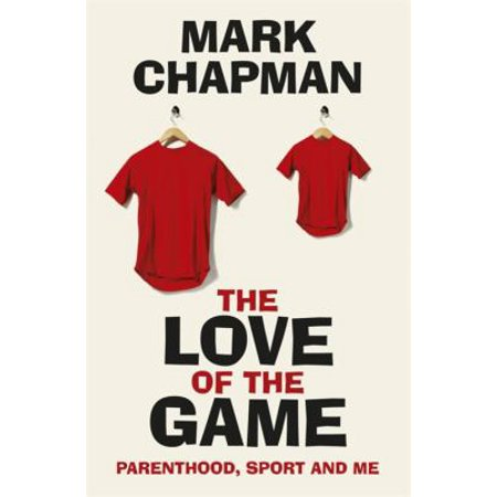 The Love Of The Game  Parenthood  Sport And Me