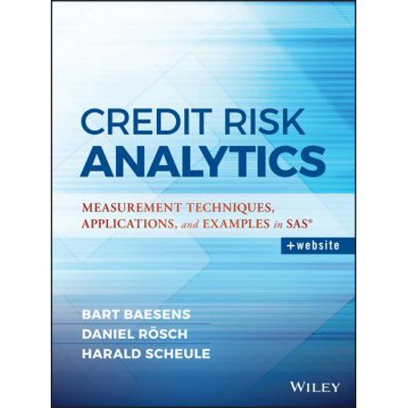 Credit Risk Analytics  Measurement Techniques  Applications  And Examples In Sas