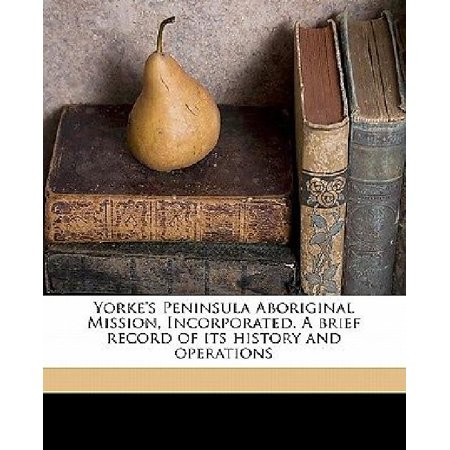 Yorkes Peninsula Aboriginal Mission  Incorporated  A Brief Record Of Its History And Operations