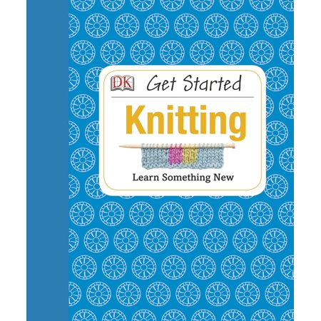 Get Started: Knitting : Learn Something New (Best Way To Learn Something New)