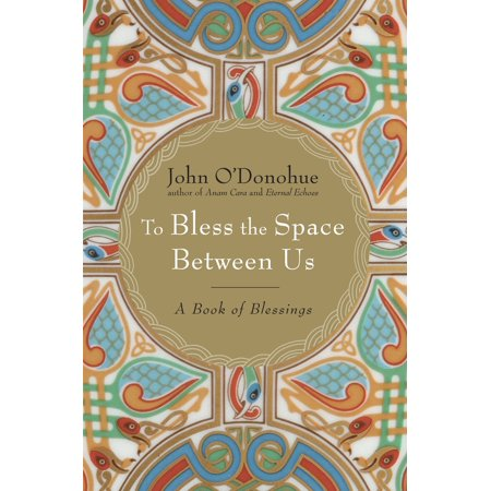 To Bless the Space Between Us : A Book of Blessings