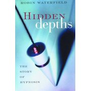 Hidden Depths: The Story of Hypnosis - eBook