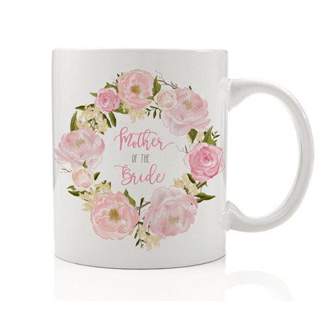 Mother of the Bride Floral Coffee Mug 11 oz Wedding Gift Idea for Mom Mama Bridal Shower Engagement Party Rehearsal Dinner Marriage Ceramic Tea Cup DM0010 for $<!---->