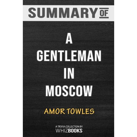 Summary of A Gentleman in Moscow: A Novel by Amor Towles: Trivia/Quiz for Fans (Paperback) A Gentleman in Moscow: A Novel by Amor Towles: Trivia/Quiz for Fans  A Gentleman in Moscow tells the story of Count Alexander Rostov who is an aristocrat living during the rise of communism. Because he is an aristocrat, he is sentenced to house arrest. He must now remain in the Metropol Hotel and will be put to death if he leaves. A Gentleman in Moscow became a New York Times bestseller in 2016. It was also the best book of the year for The Washington Post, The Philadelphia Inquirer, The San Francisco Chronicle, The Chicago Tribune, and NPR. The novel is  marvelous,  according to The Chicago Tribune. It is layered with  richness,  according to Entertainment Weekly and full of energy, in the opinion of The Wall Street Journal. According to O, the Oprah Magazine it is an elegant work of historical fiction. The Skimm compared A Gentleman in Moscow to James Bond, The Grand Budapest Hotel, and Eloise. The novel received a rating of 4.5 of Amazon, Goodreads, and Barnes & Noble Features You'll Discover Inside:   - A comprehensive guide to aid in discussion & discovery - 30 multiple choice questions on the book, plots, characters, and author - Insightful resource for teachers, groups, or individuals - Keep track of scores with results to determine  fan status  - Share with other book fans and readers for mutual enjoyment Disclaimer: This is an unofficial summary, analysis and trivia book to enhance a reader's experience to books they already love and appreciate. We encourage our readers to purchase the original book first before downloading this copy for your enjoyment.
