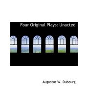 Four Original Plays : Unacted (Large Print Edition)