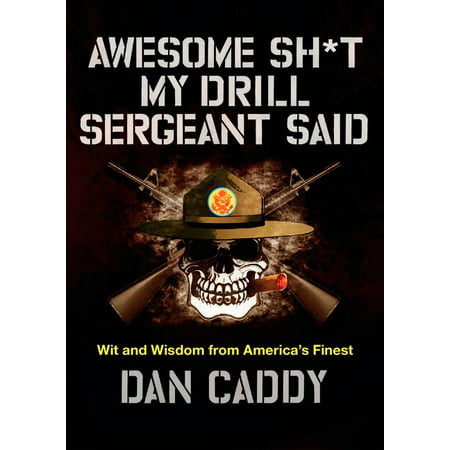 Awesome Sh*t My Drill Sergeant Said : Wit and Wisdom from America's Finest (Hardcover)