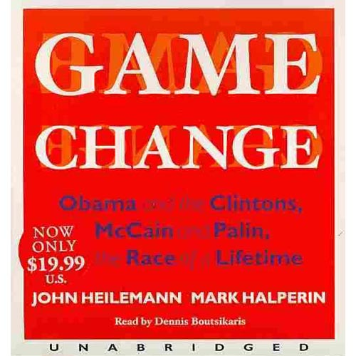 Game Change: Obama and the Clintons, MCain and Palin, and the Race of a Lifetime
