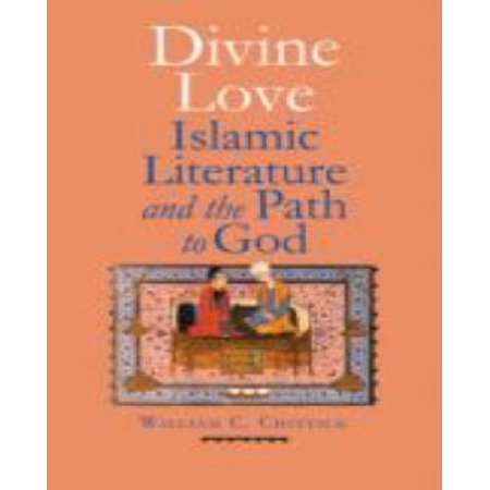 Divine Love: Islamic Literature and the Path to God ...